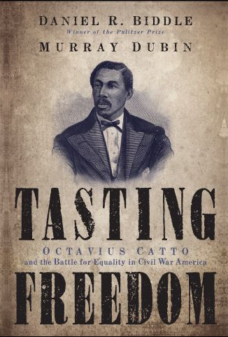 Book cover for Tasting Freedom that includes Octavius Catto portrait